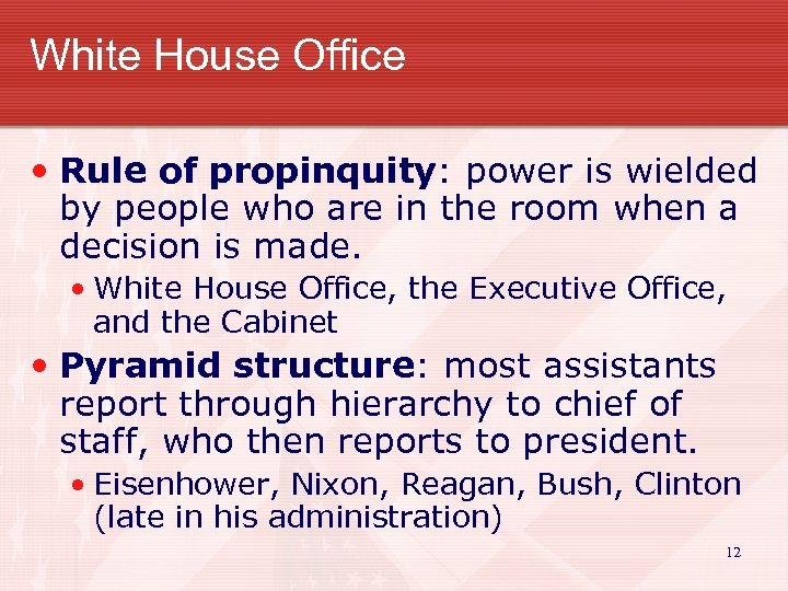 White House Office • Rule of propinquity: power is wielded by people who are