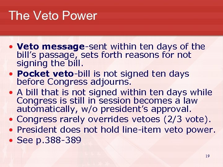 The Veto Power • Veto message-sent within ten days of the bill's passage, sets