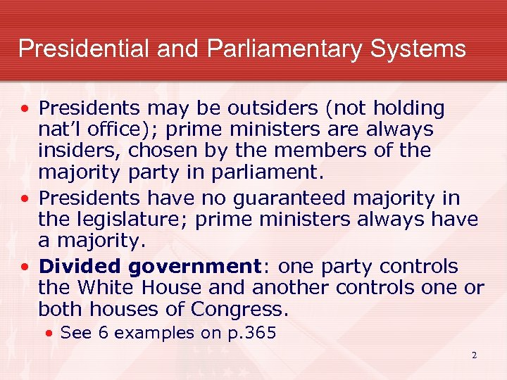 Presidential and Parliamentary Systems • Presidents may be outsiders (not holding nat'l office); prime