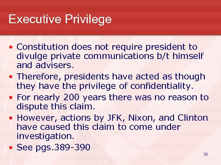 Executive Privilege • Constitution does not require president to divulge private communications b/t himself