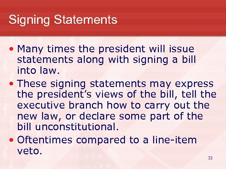 Signing Statements • Many times the president will issue statements along with signing a