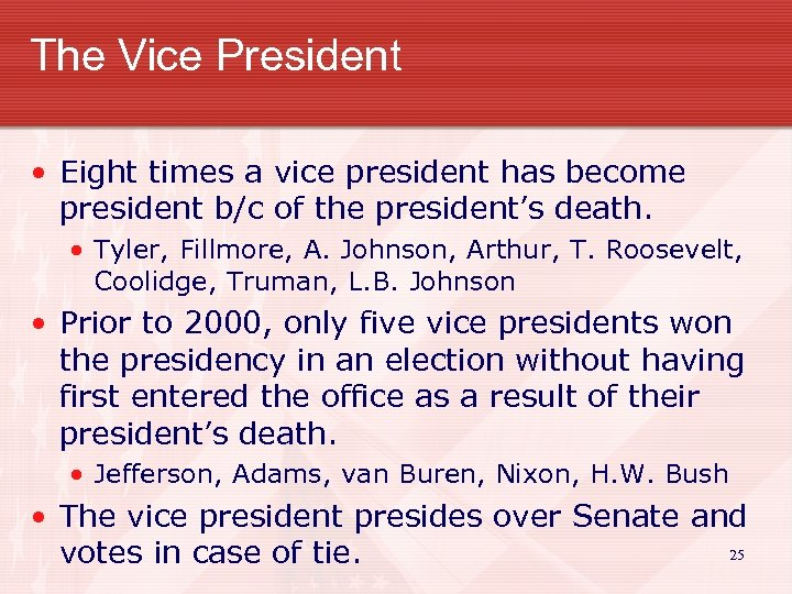 The Vice President • Eight times a vice president has become president b/c of