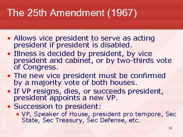 The 25 th Amendment (1967) • Allows vice president to serve as acting president