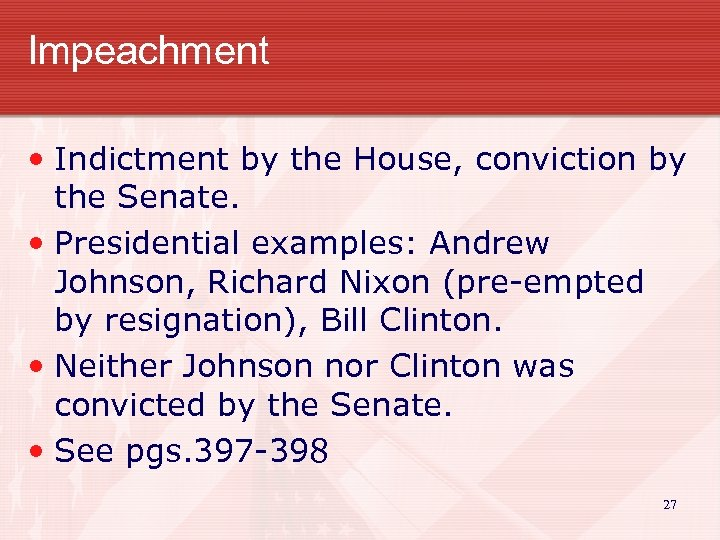 Impeachment • Indictment by the House, conviction by the Senate. • Presidential examples: Andrew