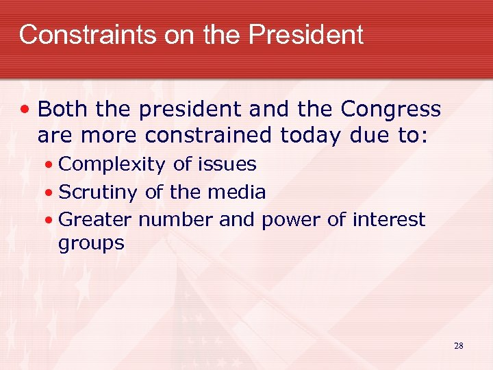 Constraints on the President • Both the president and the Congress are more constrained