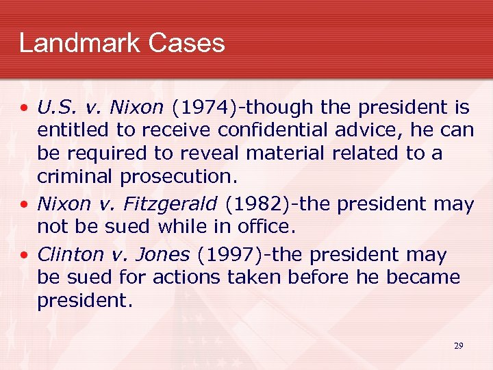Landmark Cases • U. S. v. Nixon (1974)-though the president is entitled to receive