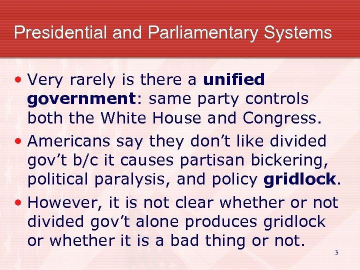 Presidential and Parliamentary Systems • Very rarely is there a unified government: same party