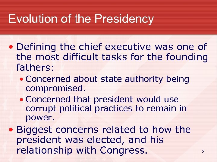 Evolution of the Presidency • Defining the chief executive was one of the most