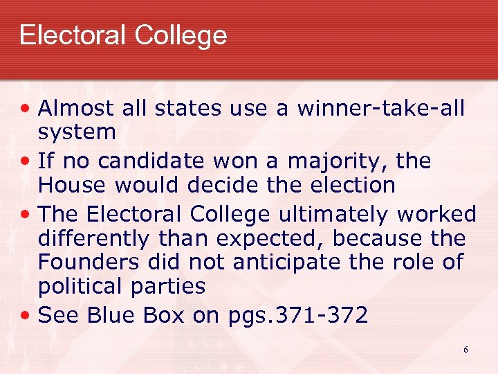 Electoral College • Almost all states use a winner-take-all system • If no candidate