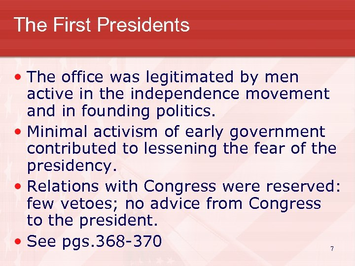 The First Presidents • The office was legitimated by men active in the independence