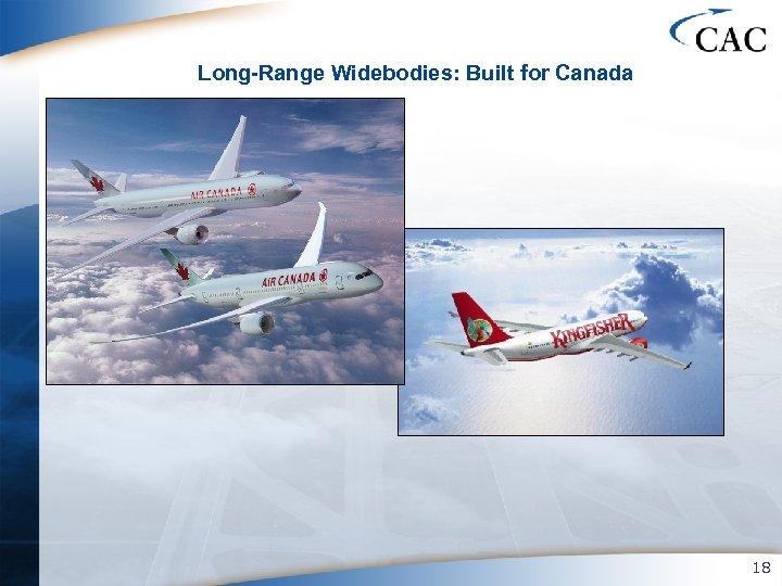 Long-Range Widebodies: Built for Canada 18