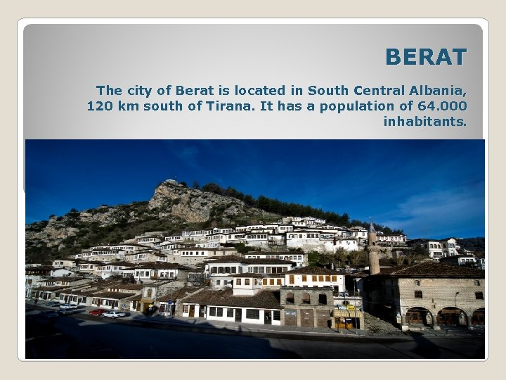 BERAT The city of Berat is located in South Central Albania, 120 km south