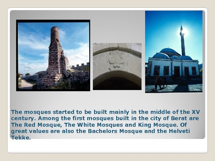 The mosques started to be built mainly in the middle of the XV century.