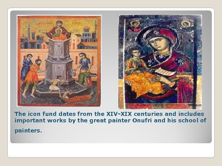 The icon fund dates from the XIV-XIX centuries and includes important works by the
