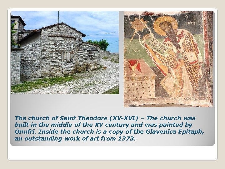 The church of Saint Theodore (XV-XVI) – The church was built in the middle