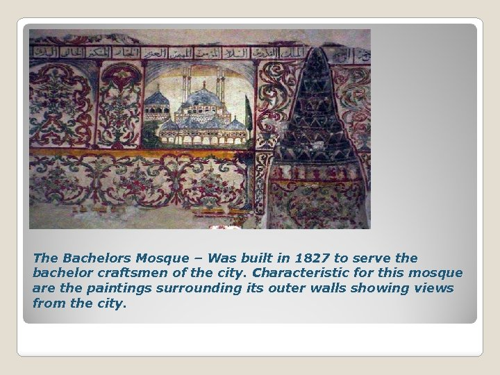 The Bachelors Mosque – Was built in 1827 to serve the bachelor craftsmen of