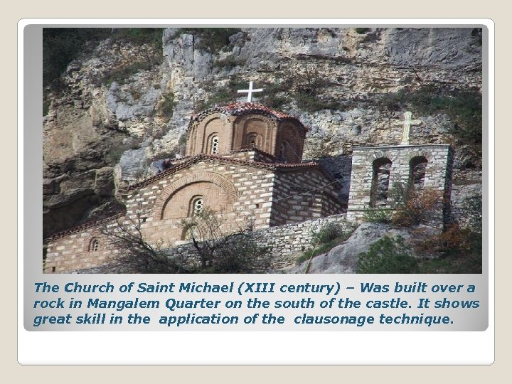 The Church of Saint Michael (XIII century) – Was built over a rock in