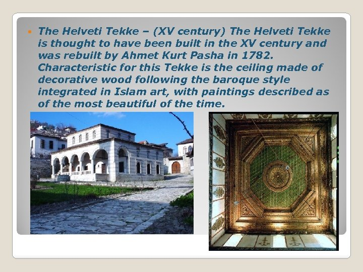The Helveti Tekke – (XV century) The Helveti Tekke is thought to have