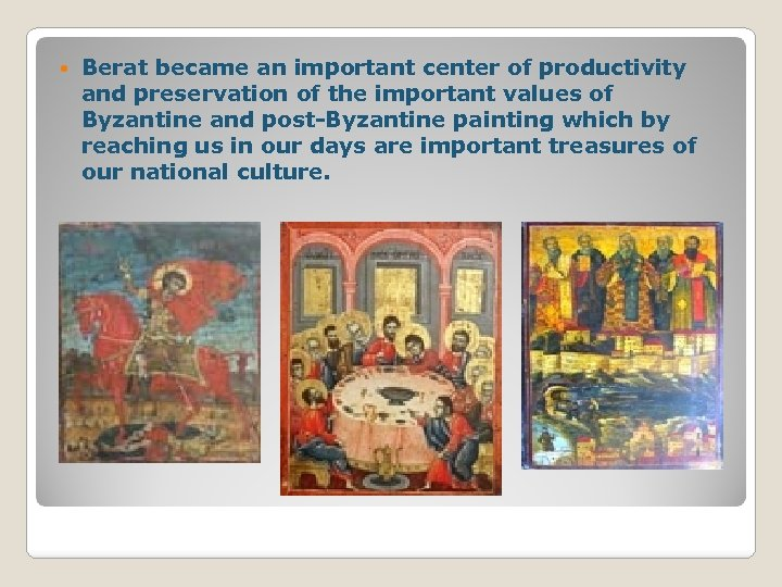 Berat became an important center of productivity and preservation of the important values