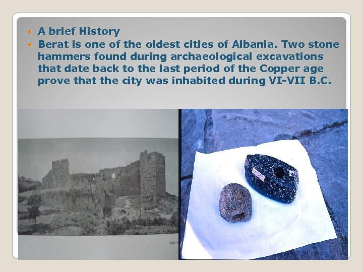A brief History Berat is one of the oldest cities of Albania. Two stone