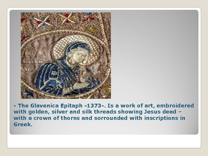 - The Glavenica Epitaph -1373 -. Is a work of art, embroidered with golden,