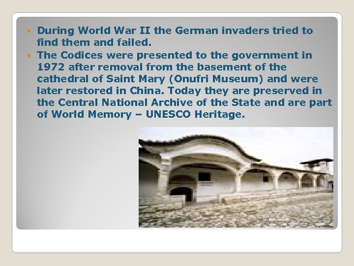 During World War II the German invaders tried to find them and failed. The