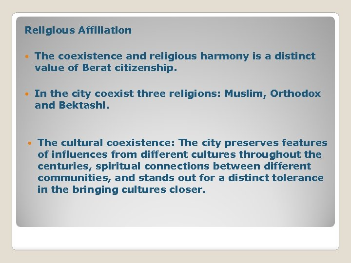 Religious Affiliation The coexistence and religious harmony is a distinct value of Berat citizenship.