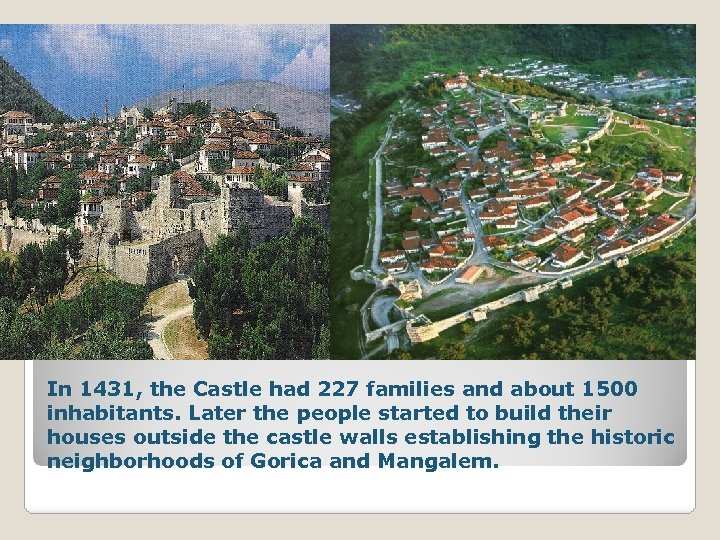 In 1431, the Castle had 227 families and about 1500 inhabitants. Later the people