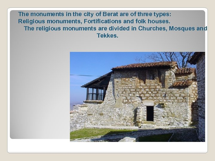 The monuments in the city of Berat are of three types: Religious monuments, Fortifications