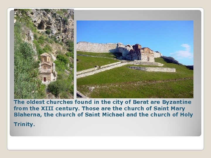 The oldest churches found in the city of Berat are Byzantine from the XIII