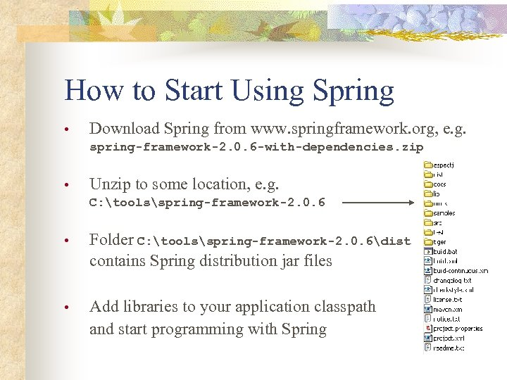 How to Start Using Spring • Download Spring from www. springframework. org, e. g.