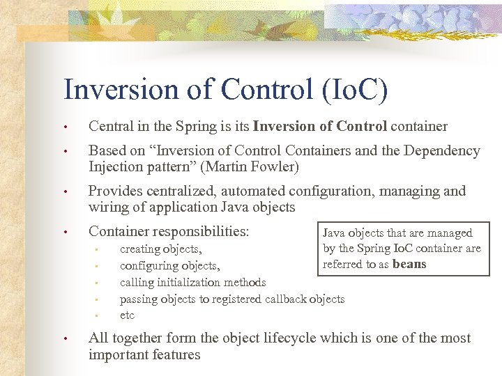 Inversion of Control (Io. C) • Central in the Spring is its Inversion of