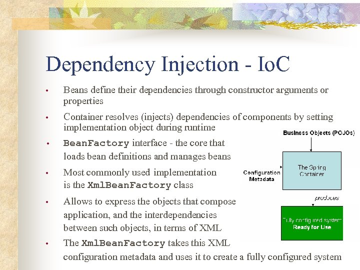 Dependency Injection - Io. C • Beans define their dependencies through constructor arguments or