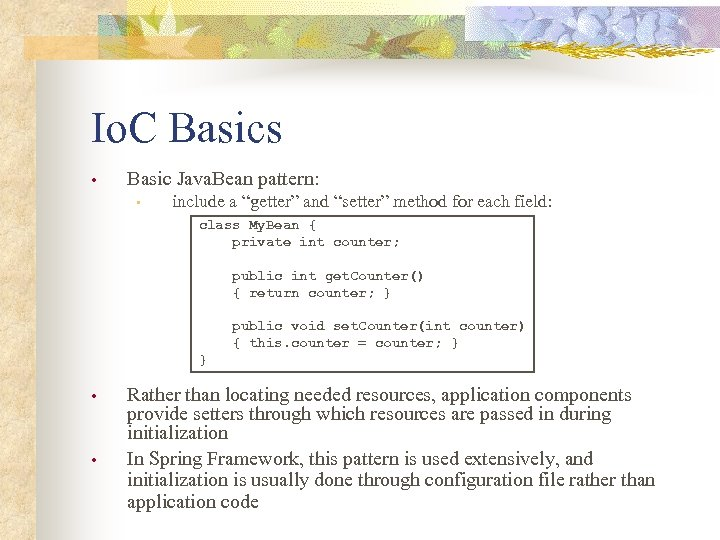 "Io. C Basics • Basic Java. Bean pattern: • include a ""getter"" and ""setter"""