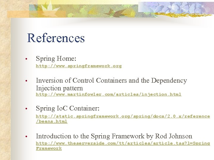 References • Spring Home: http: //www. springframework. org • Inversion of Control Containers and