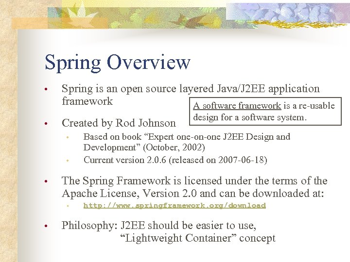 Spring Overview • • Spring is an open source layered Java/J 2 EE application