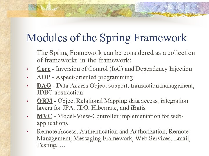 Modules of the Spring Framework The Spring Framework can be considered as a collection