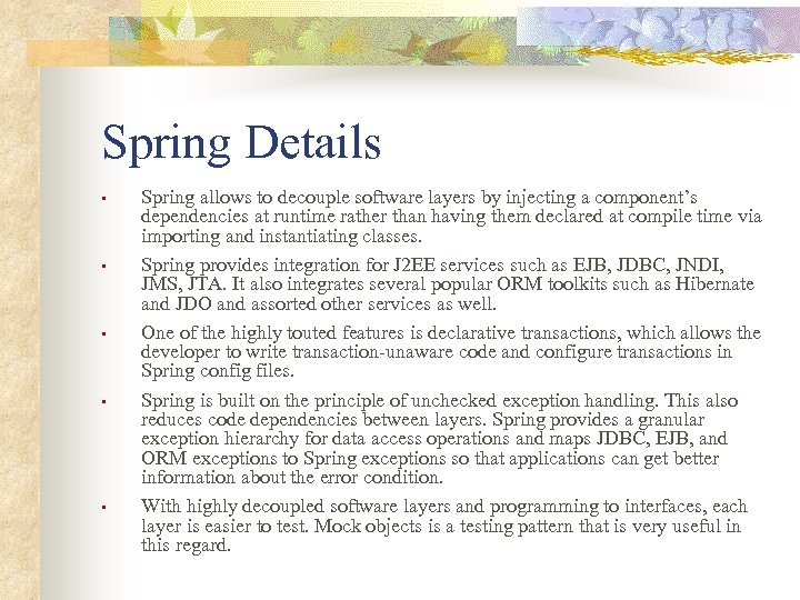 Spring Details • • • Spring allows to decouple software layers by injecting a