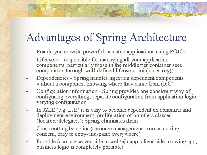 Advantages of Spring Architecture • • Enable you to write powerful, scalable applications using