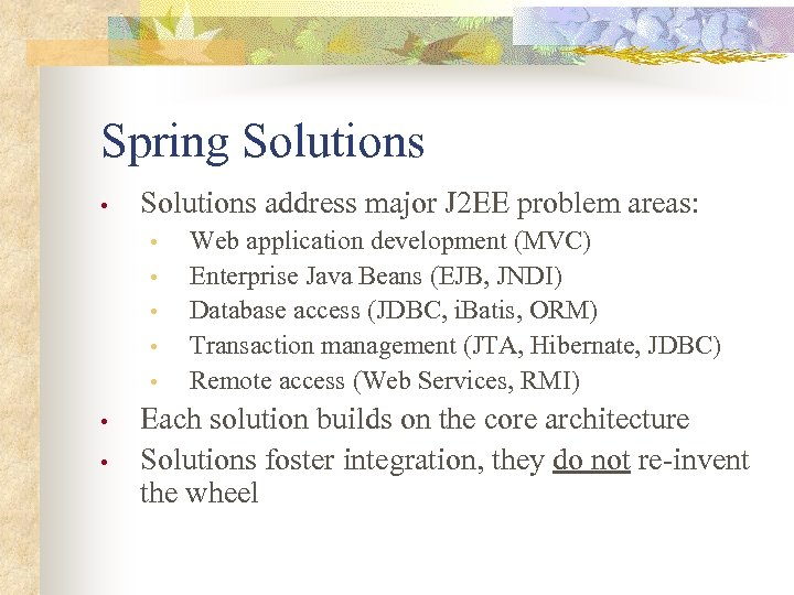 Spring Solutions • Solutions address major J 2 EE problem areas: • • Web
