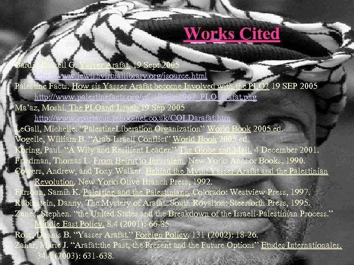 Works Cited Bard, Mitchell G. Yasser Arafat. 19 Sept 2005 http: //www. jewishvirtuallibrary. org/jsource.