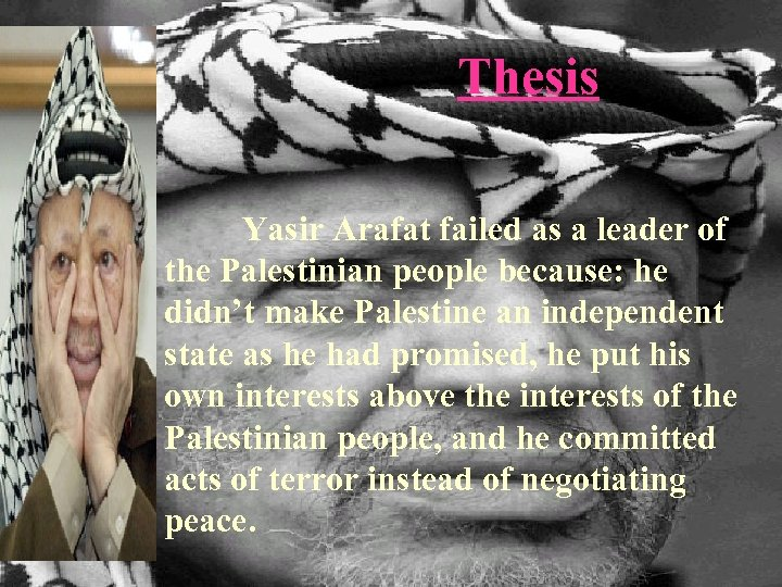 Thesis Yasir Arafat failed as a leader of the Palestinian people because: he didn't