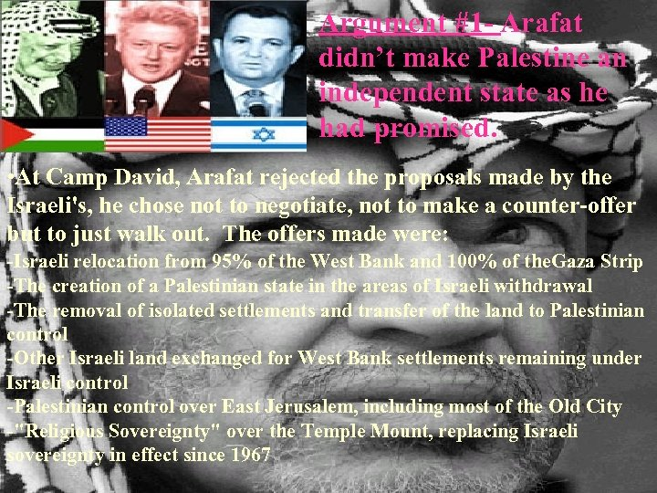 Argument #1 - Arafat didn't make Palestine an independent state as he had promised.