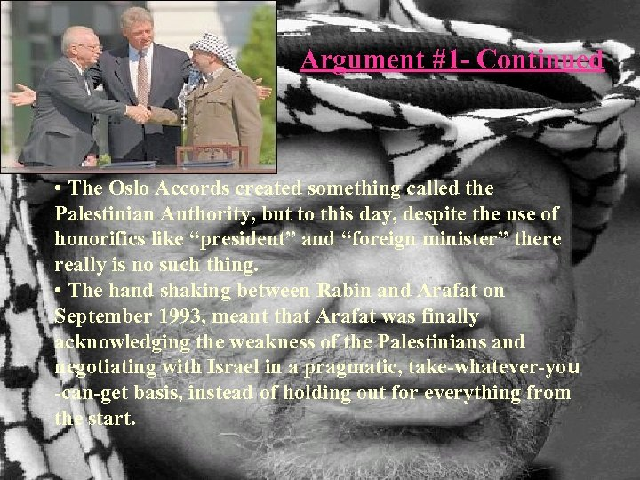 Argument #1 - Continued • The Oslo Accords created something called the Palestinian Authority,