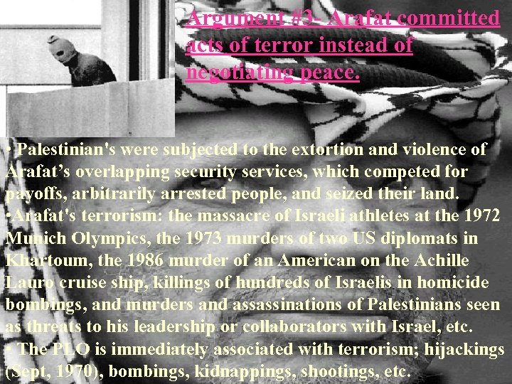 Argument #3 - Arafat committed acts of terror instead of negotiating peace. • Palestinian's
