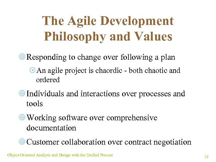 The Agile Development Philosophy and Values ¥ Responding to change over following a plan