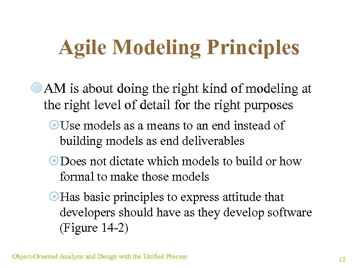 Agile Modeling Principles ¥ AM is about doing the right kind of modeling at