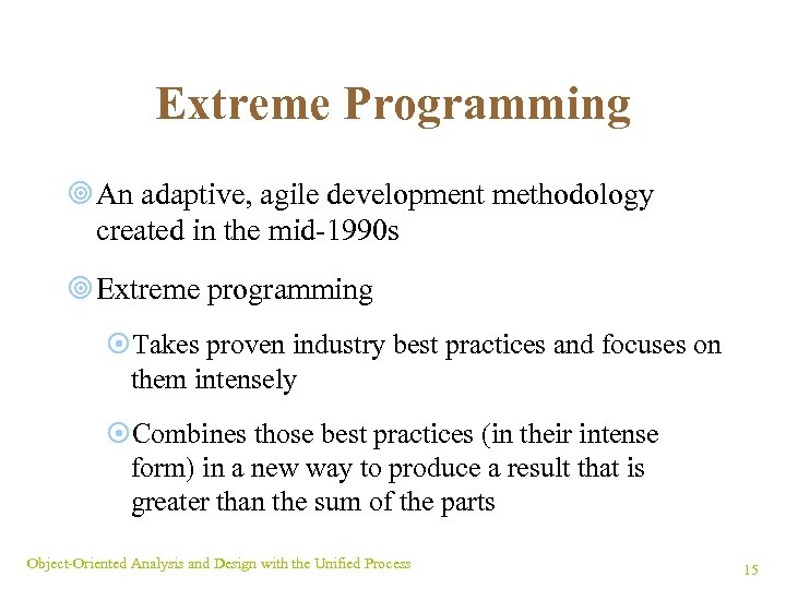 Extreme Programming ¥ An adaptive, agile development methodology created in the mid-1990 s ¥