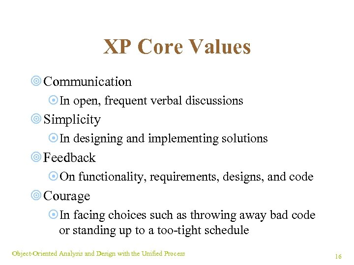 XP Core Values ¥ Communication ¤In open, frequent verbal discussions ¥ Simplicity ¤In designing