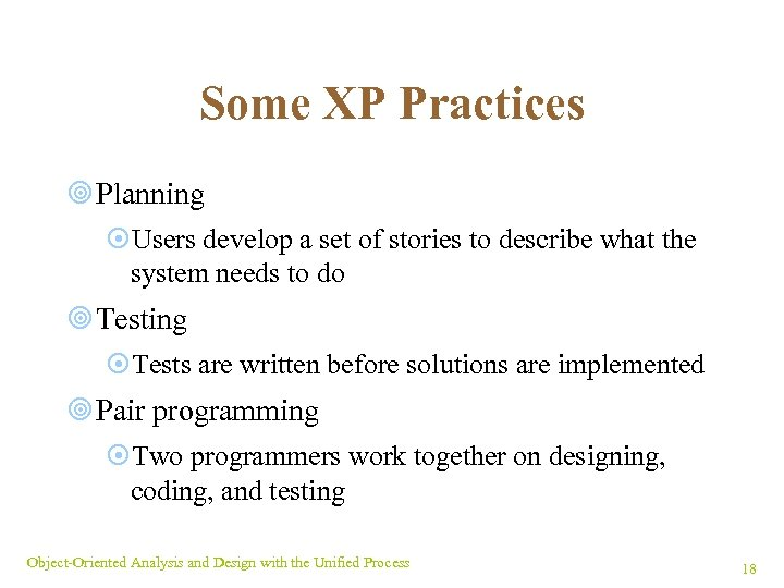 Some XP Practices ¥ Planning ¤Users develop a set of stories to describe what